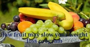 How fruit may slow your weight loss program