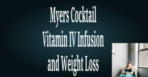 Myers Cocktail Vitamin IV Infusion and Weight Loss