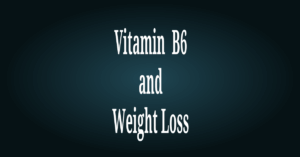Vitamin B6 and Weight Loss