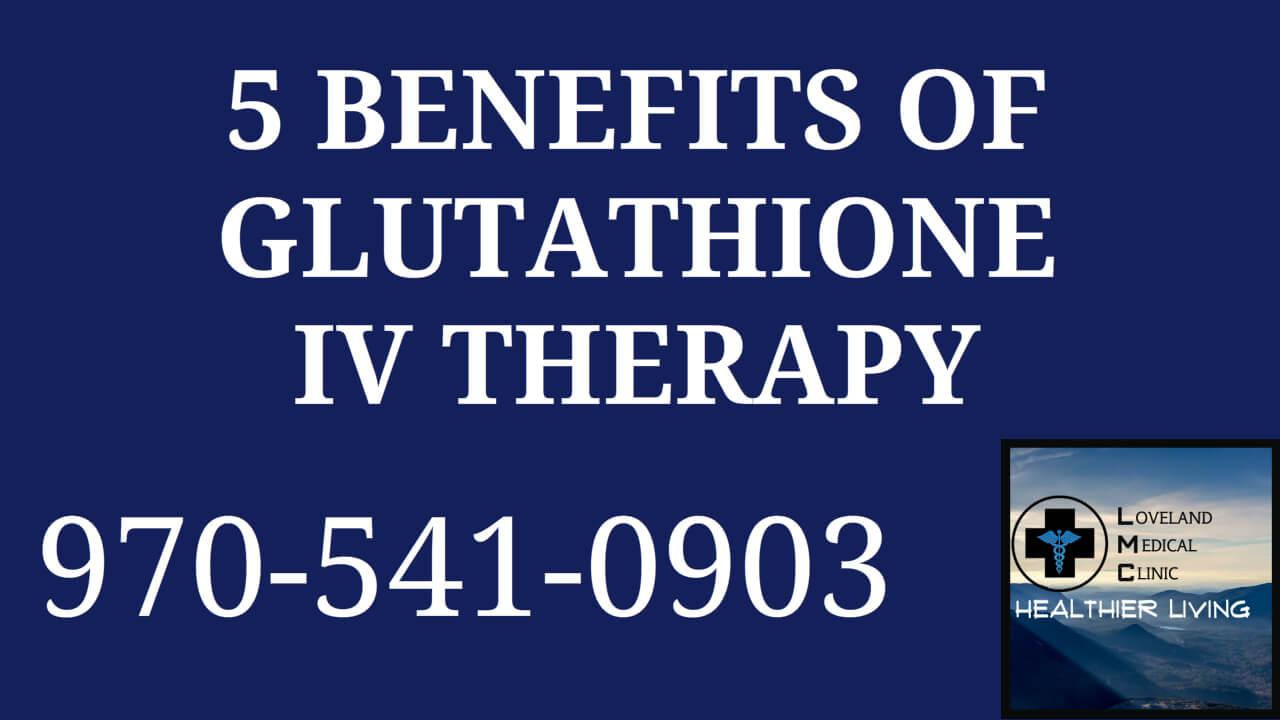 benefits of IV glutathione Medical Clinic health care Loveland Medical Clinic 80538 Colorado